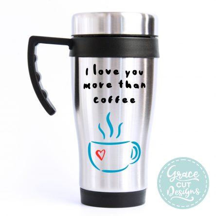 Love You More Than Coffee Travel Mug
